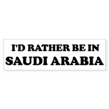 Rather be in Saudi Arabia Bumper Bumper Sticker