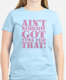 Aint Nobody got Time For Tha T-Shirt