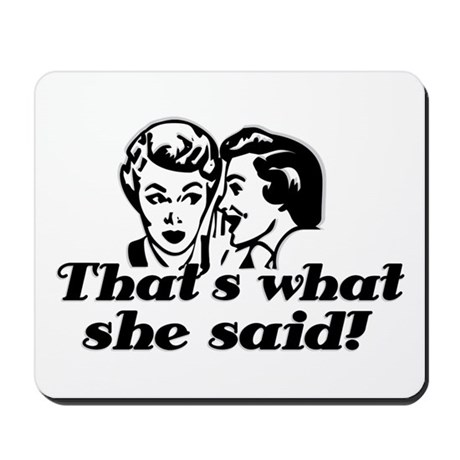 That's What She Said ! Mousepad