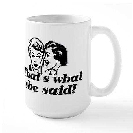 That's What She Said ! Large Mug