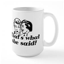 That's What She Said ! Mug
