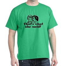 That's What She Said ! T-Shirt