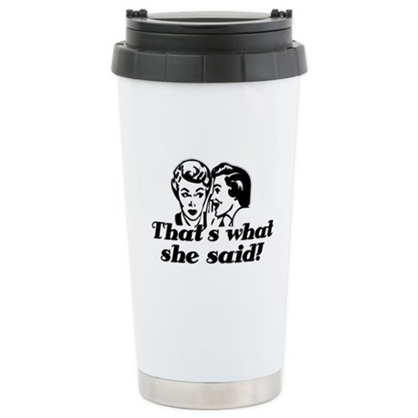That's What She Said ! Stainless Steel Travel Mug