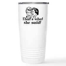 That's What She Said ! Travel Coffee Mug