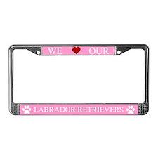 Pink We Love Our Labrador Retrievers Frame