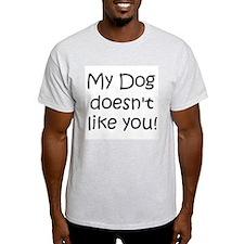 2 sided! Dog doesnt like you! Ash Grey T-Shirt