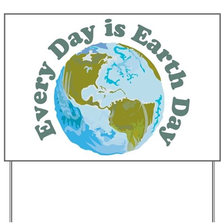 Earth Day Every Day Yard Sign