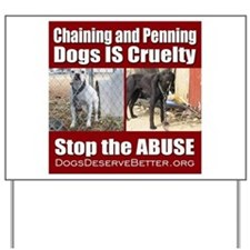 Chaining IS Cruelty Yard Sign