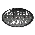 Car seats are cheaper than caskets (oval)