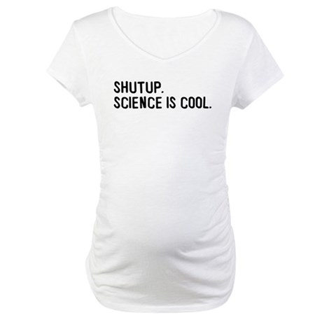 Shutup Science and Math Is Co Maternity T-Shirt