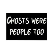 Ghosts Were People Rectangle Magnet (100 pack)