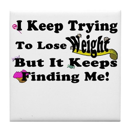 I Keep Trying To Lose Weight Tile Coaster