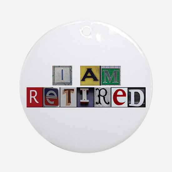I am retired Ornament (Round)