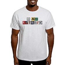I am retired T-Shirt