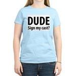Dude Sign My Cast? Women's Pink T-Shirt