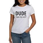 Dude Sign My Cast? Women's T-Shirt
