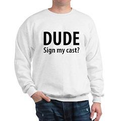 Dude Sign My Cast? Sweatshirt