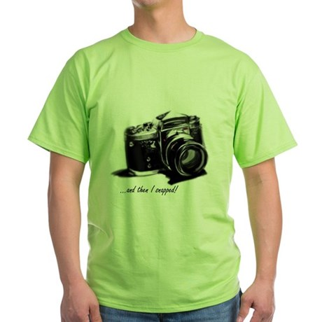 and then I snapped! Green T-Shirt