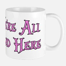 We're All Mad Here Alice Mug
