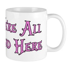We're All Mad Here Alice Small Mugs