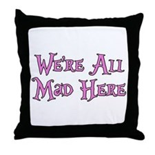 We're All Mad Here Alice Throw Pillow