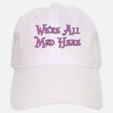 We're All Mad Here Alice Baseball Baseball Cap