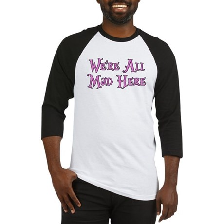 We're All Mad Here Alice Baseball Jersey