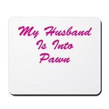 My Husband Is Into Pawn Mousepad
