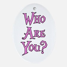 Who Are You? Alice in Wonderland Ornament (Oval)