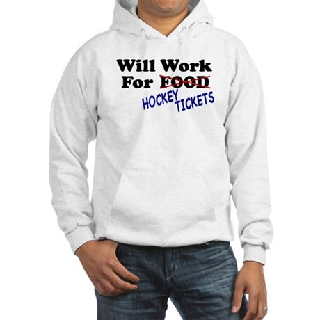 Will Work For Hockey Tickets Hooded Sweatshirt