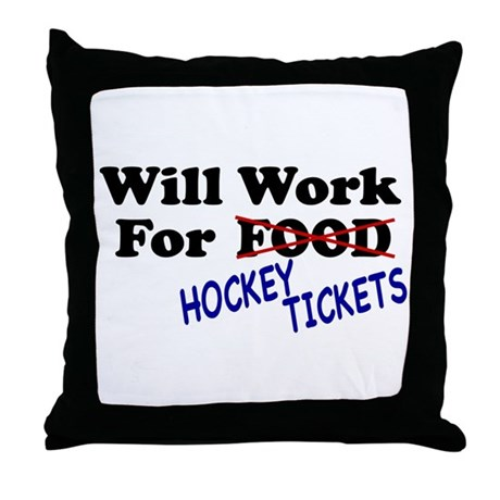 Will Work For Hockey Tickets Throw Pillow