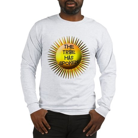 The Tribe Has Spoken! Long Sleeve T-Shirt