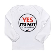 Yes It's Fast Long Sleeve Infant T-Shirt