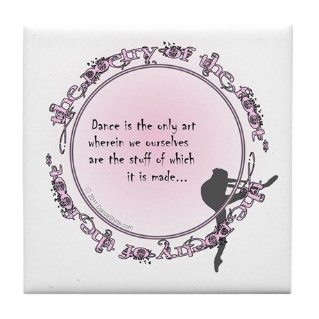Dance is the Only Art by DanceShirts.com Tile Coas