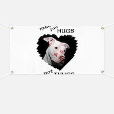 Made for Hugs, Not Thugs Banner
