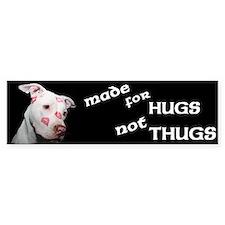 Made for Hugs, Not Thugs Bumper Sticker