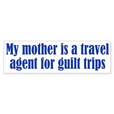 Mothers and Guilt Trips Sticker (Bumper)