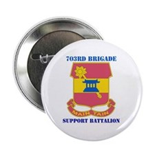 "DUI - 703rd Bde - Support Bn with Text 2.25"" Butto"