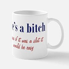 Life's a Bitch Mug