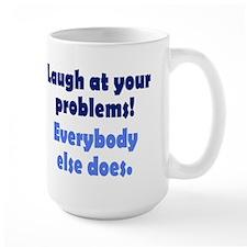 Laugh at your problems Mug