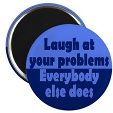 Laugh at your problems Magnet