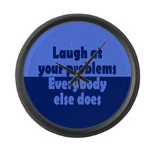 Laugh at your problems Large Wall Clock