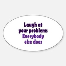 Laugh at your problems Decal