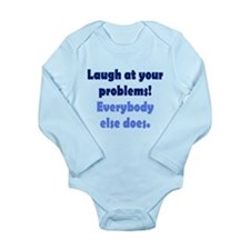 Laugh at your problems Long Sleeve Infant Bodysuit