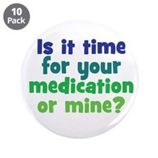"""Your Meds or Mine? 3.5"""" Button (10 pack)"""