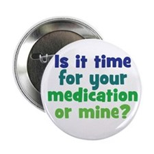 "Your Meds or Mine? 2.25"" Button"