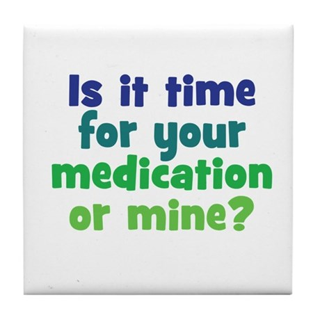 Your Meds or Mine? Tile Coaster