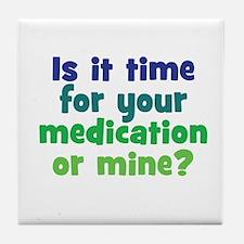 Your Meds or Mine? Tile Coaster