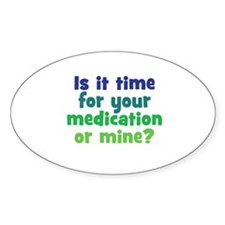 Your Meds or Mine? Decal