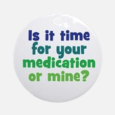 Your Meds or Mine? Ornament (Round)